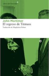 John Mortimer El regreso de Titmuss Trad.Magdalena Palmer Libros del Asteroide 2014