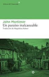 John Mortimer Un paraíso inalcanzable Trad. Magdalena Palmer Libros del Asteroide 2013