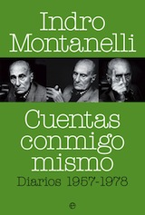 Indro Montanelli Cuentas conmigo mismo. Diarios (1957-1978) Trad. Carlos Gumpert La Esfera de los Libros 2011