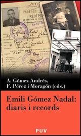 Emili Gómez Nadal Diaris i records Eds. Antonio Gómez i Pérez Moragon Publicacions Universitat València, 2008