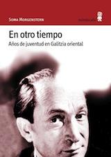 Soma Morgenstern En otro tiempo. Años de juventud en Galitzia Oriental. Trad. Teresa Ruiz Minúscula 2005