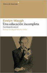 Evelyn Waugh Una educación incompleta Trad. Miguel Martínez-Lage Libros del Asteroide 2007