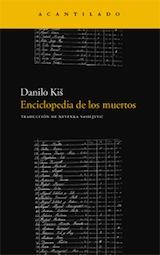Danilo Kis Enciclopedia de los muertos Trad. Nevenka Vasiljevic Acantilado 2010