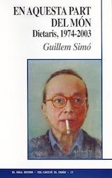 Guillem Simó En aquesta part del món. Dietaris, 1974-2003 El Gall Editor 2005