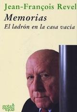 Jean-François Revel Memorias. El ladrón en la casa vacía Trad. J. Antonio Vivanco Gota a gota, Madrid 2007
