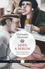 Christopher Isherwood Adéu a Berlín Trad. Jordi Arbonés i Josep Cornudella Viena Edicions 2016