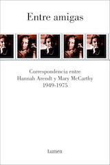 Entre amigas. Correspondencia entre Hannah Arendt i Mary McCarthy (1949-1975) Trad. Ana María Becciu Lumen 2006